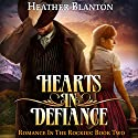 Hearts in Defiance: Romance in the Rockies, Book 2 Audiobook by Heather Blanton Narrated by Em Eldridge