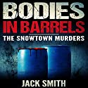 Bodies in Barrels: The Snowtown Murders Audiobook by Jack Smith Narrated by Dylan White