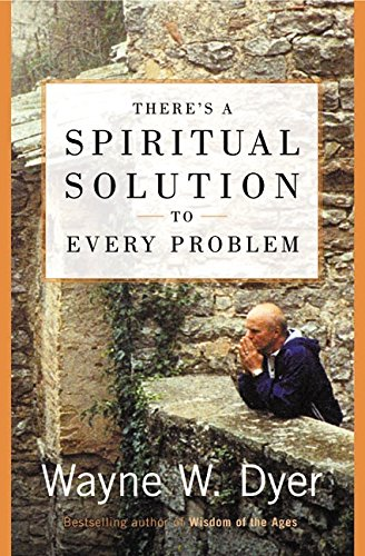 There's a Spiritual Solution to Every Problem, Dyer, Wayne W