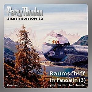 Raumschiff in Fesseln - Teil 3 (Perry Rhodan Silber Edition 82) Hörbuch