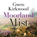 Moorland Mist Audiobook by Gwen Kirkwood Narrated by Lesley Mackie