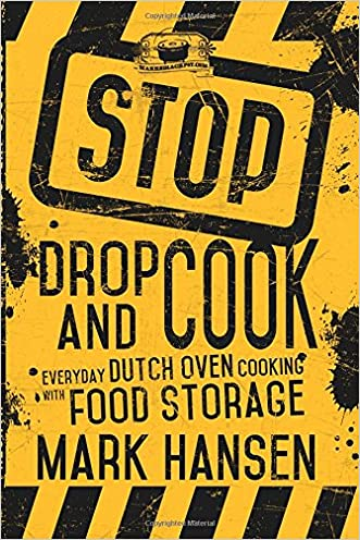 Stop, Drop, and Cook: Everyday Dutch Oven Cooking With Food Storage
