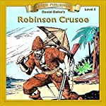 Robinson Crusoe: Bring the Classics to Life   Daniel Defoe