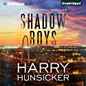 Shadow Boys: A Jon Cantrell Thriller, Book 2 (       UNABRIDGED) by Harry Hunsicker Narrated by Luke Daniels