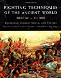 Fighting Techniques of the Ancient World (3000 B.C. to 500 A.D.): Equipment, Combat Skills, and Tactics