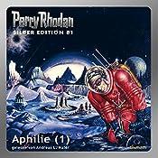 Aphilie - Teil 1 (Perry Rhodan Silber Edition 81) | H. G. Ewers, Hans Kneifel, Clark Darlton
