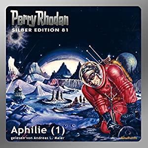 Aphilie - Teil 1 (Perry Rhodan Silber Edition 81) Hörbuch