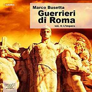 Guerrieri di Roma vol. 4 [Warriors of Rome vol. 4] Audiobook