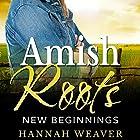 Amish Roots: New Beginnings Hörbuch von Hannah Weaver Gesprochen von: Miami Phillips