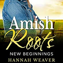 Amish Roots: New Beginnings Audiobook by Hannah Weaver Narrated by Miami Phillips