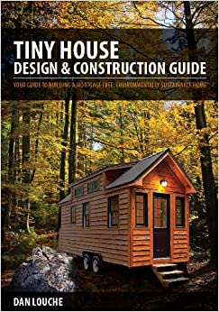 tiny house design construction guide dan louche
