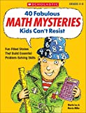 40 Fabulous Math Mysteries Kids Can t Resist (Grades 4-8)