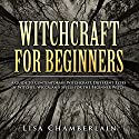 Witchcraft for Beginners: A Guide to Contemporary Witchcraft, Different Types of Witches, Wicca, and Spells for the Beginner Witch Audiobook by Lisa Chamberlain Narrated by Kris Keppeler