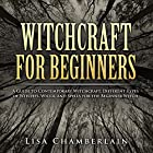 Witchcraft for Beginners: A Guide to Contemporary Witchcraft, Different Types of Witches, Wicca, and Spells for the Beginner Witch Hörbuch von Lisa Chamberlain Gesprochen von: Kris Keppeler