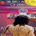 My Enemy's Son: The Two Moons of Rehnor, Book 2 | J. Naomi Ay