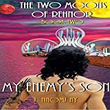 My Enemy's Son: The Two Moons of Rehnor, Book 2 ~ J. Naomi Ay