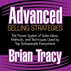 Advanced Selling Strategies: The Proven System of Sales Ideas, Methods, and Techniques Used by Top Salespeople Everywhere Hörbuch von Brian Tracy Gesprochen von: Brian Tracy