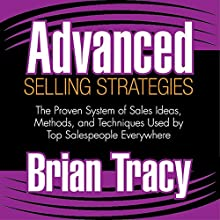 Advanced Selling Strategies: The Proven System of Sales Ideas, Methods, and Techniques Used by Top Salespeople Everywhere | Livre audio Auteur(s) : Brian Tracy Narrateur(s) : Brian Tracy
