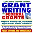 21st Century Essential Guide to Grant Writing and Federal Grants: Proposal Writing Tips, Resources, Applications, Forms, and Guidelines, Hundreds of ... Funding Options for Government Money (CD-ROM)