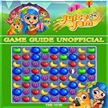 Juice Jam Game Guide Unofficial Audiobook by  The Yuw Narrated by Jamica Hooks