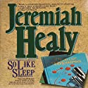 So Like Sleep (       UNABRIDGED) by Jeremiah Healy Narrated by Andy Caploe