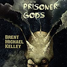 Chuggie and the Prisoner Gods: Mischief Mayhem Want and Woe, Book 3 Audiobook by Brent Michael Kelley Narrated by Carl Moore
