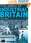 The Birth of Industrial Britain: 1750...