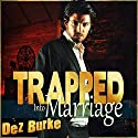 Trapped into Marriage Audiobook by Dez Burke Narrated by Pepper Laramie