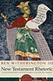 New Testament Rhetoric: An Introductory Guide to the Art of Persuasion in and of the New Testament (1556359292) by Witherington, Ben, III