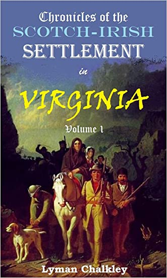 Chronicles of the Scotch-Irish Settlement in Virginia, Volume 1: Extracted from the Original Court Records of Augusta County, 1745-1800