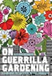 On Guerrilla Gardening: A Handbook fo...