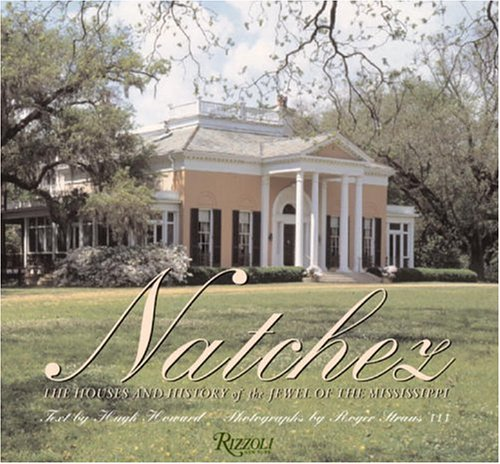 Natchez: The Houses and History of the Jewel of the Misissippi