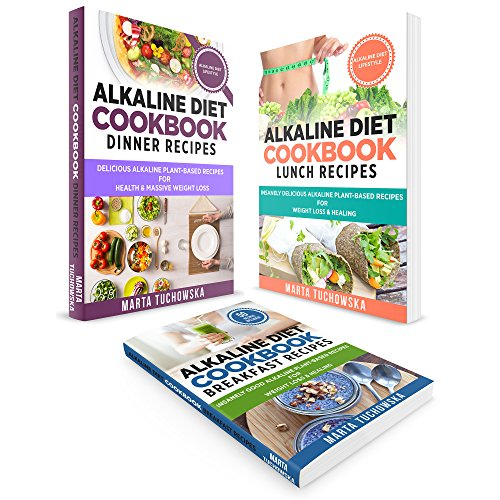 Plant Based Cookbook: 3 in 1: Alkaline Diet Bundle: Alkaline Breakfast, Lunch & Dinner Recipes for Weight Loss & Health (Nutrition, Plant-Based Diet, Weight Loss) by Marta Tuchowska