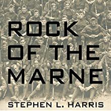 Rock of the Marne: The American Soldiers Who Turned the Tide Against the Kaiser in World War I (       UNABRIDGED) by Stephen L. Harris Narrated by Joe Barrett