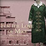 For the Love of Mike (       UNABRIDGED) by Rhys Bowen Narrated by Nicola Barber