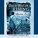 Dark Water Rising (       UNABRIDGED) by Marian Hale Narrated by Stephen Hoye