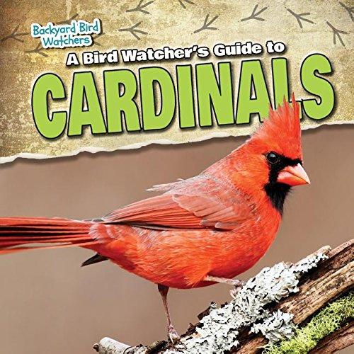 A Bird Watcher's Guide to Cardinals (Backyard Bird Watchers)