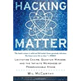 Hacking Matter: Levitating Chairs, Quantum Mirages, and the Infinite Weirdness of Programmable Atoms ~ Wil McCarthy