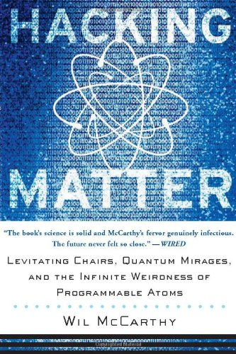 Hacking Matter: Levitating Chairs, Quantum Mirages, and the Infinite Weirdness Of Programmable Atoms