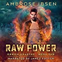 Raw Power: An Urban Fantasy Novel: Demon-Hearted, Book 1 Audiobook by Ambrose Ibsen Narrated by James Foster