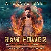 Raw Power: An Urban Fantasy Novel: Demon-Hearted, Book 1 | Ambrose Ibsen