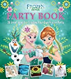 Disney Frozen Fever Party Book: 36 Great Ideas for Creating Your Own Frozen Party