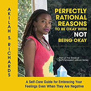 Perfectly Rational Reasons to Be Okay with Not Being Okay: A Self-Care Guide for Embracing Your Feelings Even When They Are Negative Audiobook