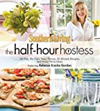 Southern Living The Half-Hour Hostess: All Fun, No Fuss: Easy Menus, 30-Minute Recipes, and Great Party Ideas