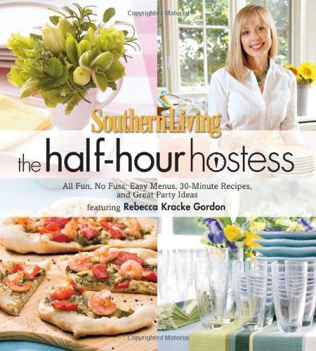 Southern Living The Half-Hour Hostess: All Fun, No Fuss: Easy Menus, 30