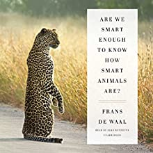 Are We Smart Enough to Know How Smart Animals Are? | Livre audio Auteur(s) : Frans de Waal Narrateur(s) : Sean Runnette