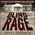 Blind Rage: A True Story of Sin, Sex, and Murder in a Small Arkansas Town (       UNABRIDGED) by Anita Paddock Narrated by Kevin Pierce
