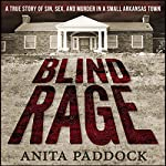 Blind Rage: A True Story of Sin, Sex, and Murder in a Small Arkansas Town | Anita Paddock