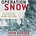 Operation Snow: How a Soviet Mole in FDR's White House Triggered Pearl Harbor (       UNABRIDGED) by John Koster Narrated by Michael Kramer