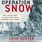 Operation Snow: How a Soviet Mole in FDR's White House Triggered Pearl Harbor | John Koster